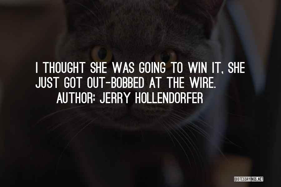 Jerry Hollendorfer Quotes 1920266
