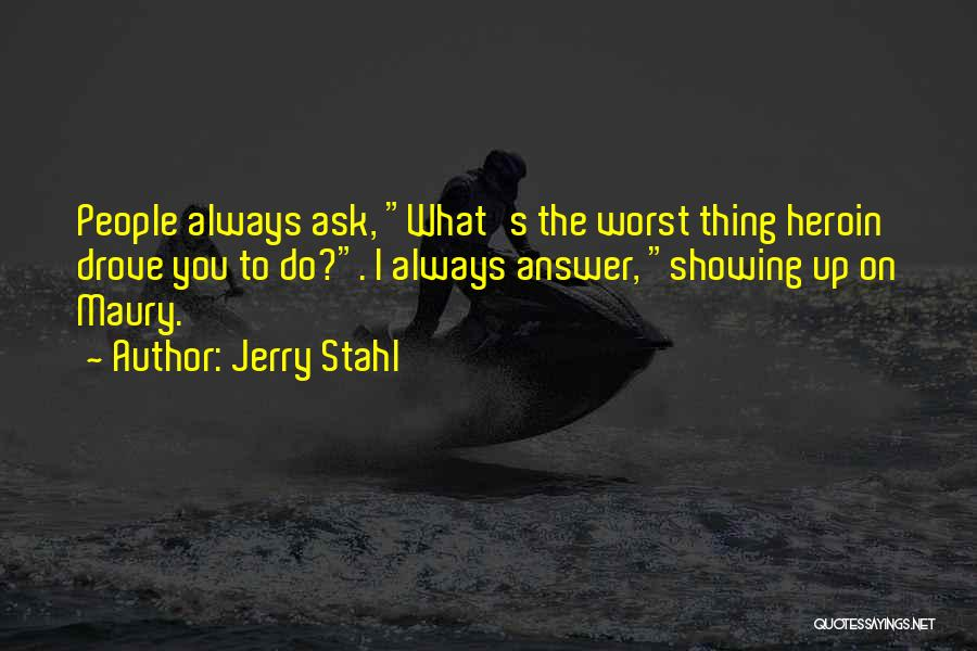 Jerry Stahl Quotes 2006392