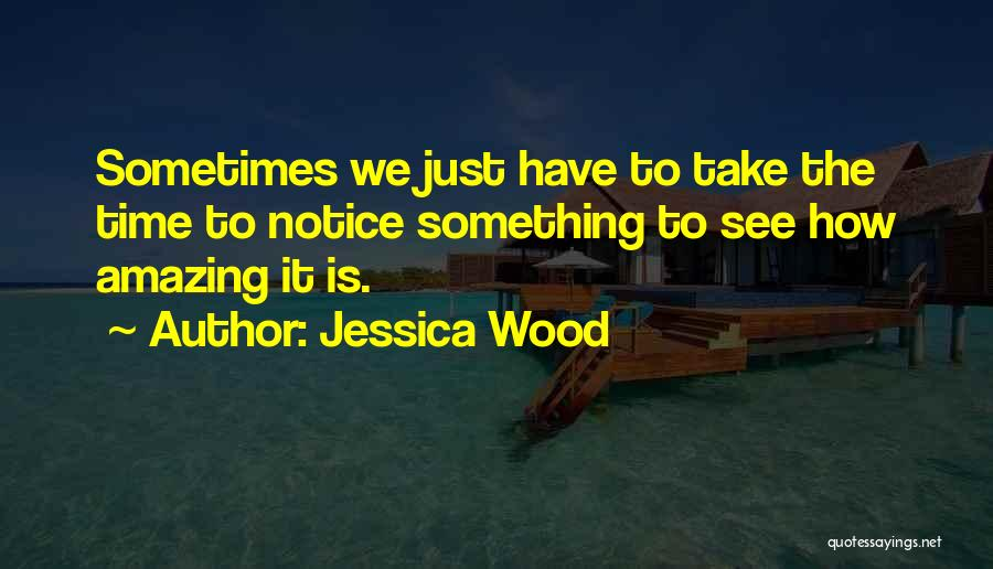 Jessica Wood Quotes 289974