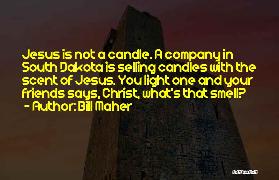 Jesus And Light Quotes By Bill Maher
