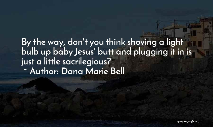 Jesus And Light Quotes By Dana Marie Bell