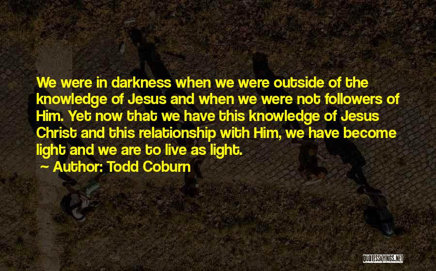 Jesus And Light Quotes By Todd Coburn