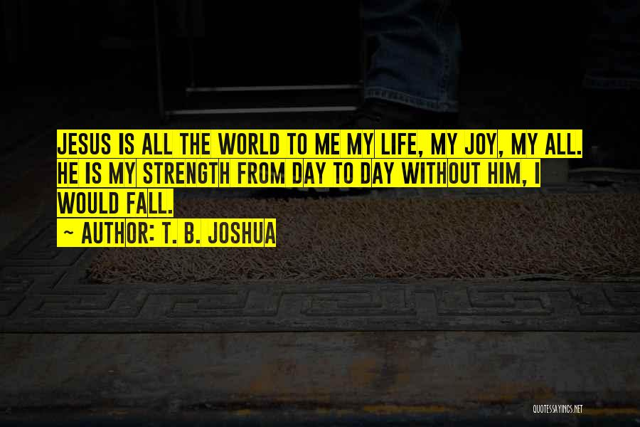 Jesus Is My All Quotes By T. B. Joshua