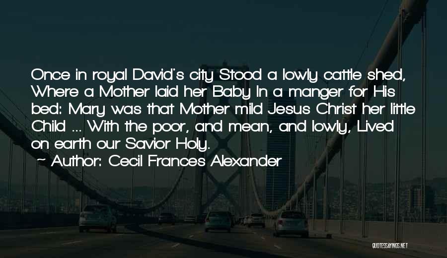 Jesus Manger Quotes By Cecil Frances Alexander