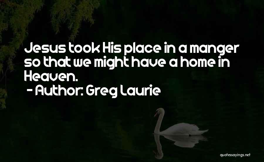 Jesus Manger Quotes By Greg Laurie