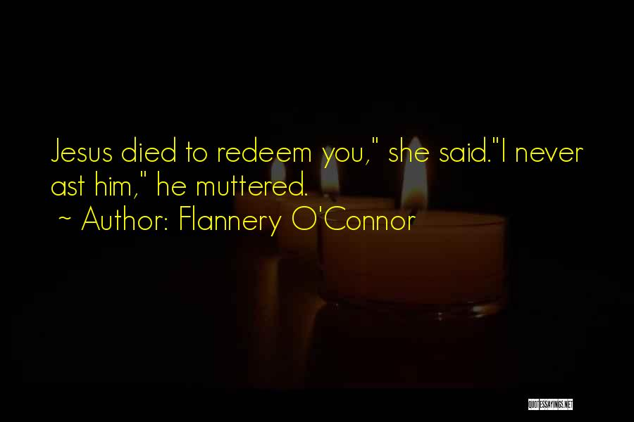Jesus Redeem Quotes By Flannery O'Connor
