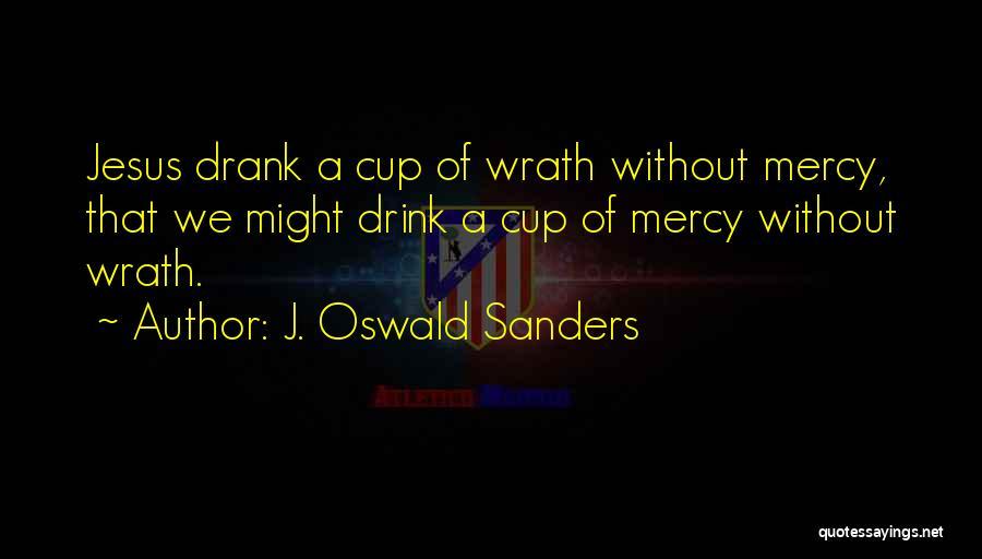 Jesus Wrath Quotes By J. Oswald Sanders