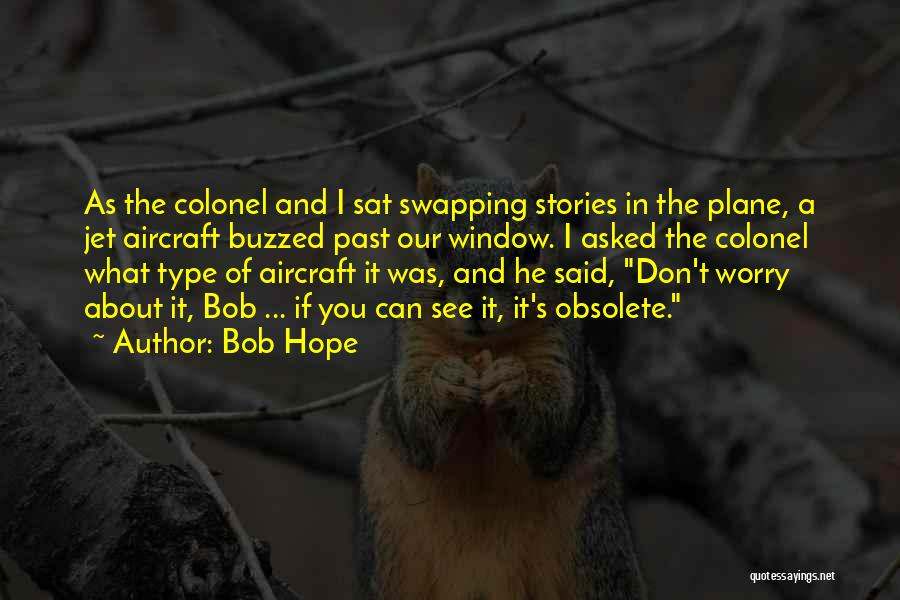 Jet Aircraft Quotes By Bob Hope