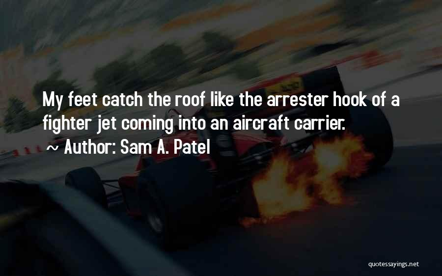 Jet Aircraft Quotes By Sam A. Patel