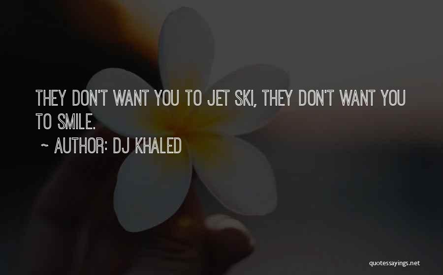 Jet Ski Quotes By DJ Khaled