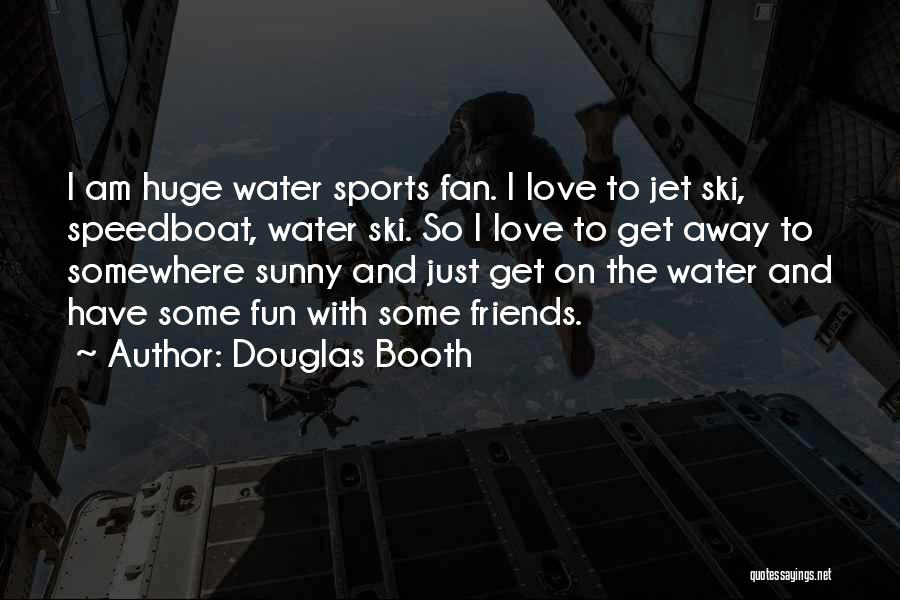 Jet Ski Quotes By Douglas Booth