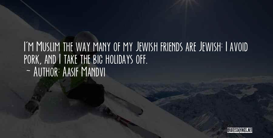 Jewish Holidays Quotes By Aasif Mandvi