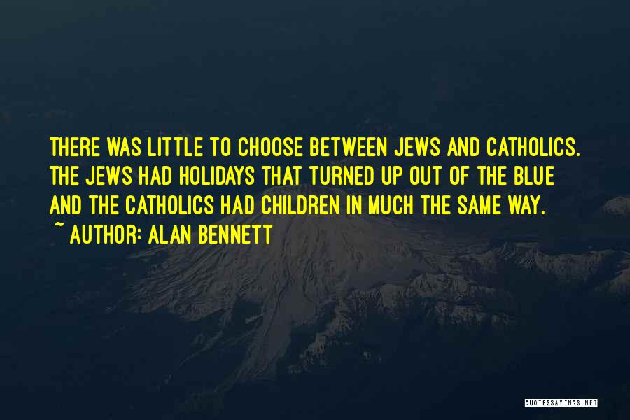 Jewish Holidays Quotes By Alan Bennett
