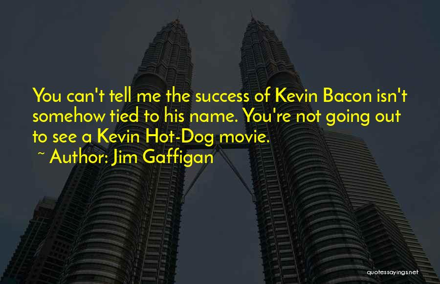 Jim Gaffigan Kevin Bacon Quotes By Jim Gaffigan