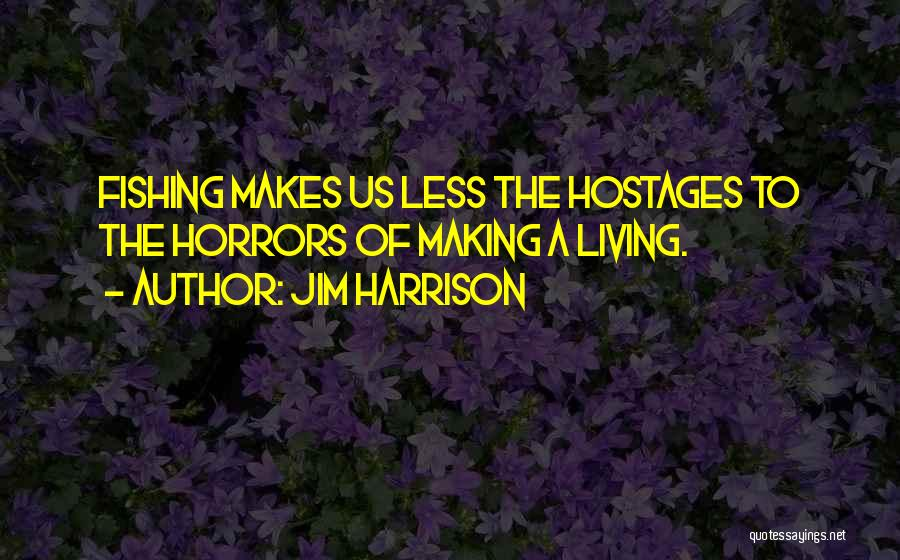 Jim Harrison Quotes 690456