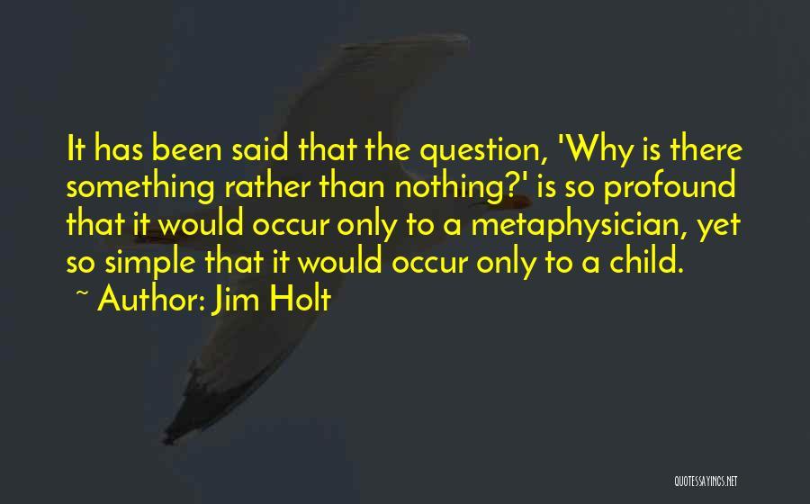 Jim Holt Quotes 1841799