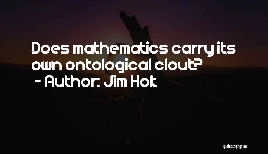 Jim Holt Quotes 375422