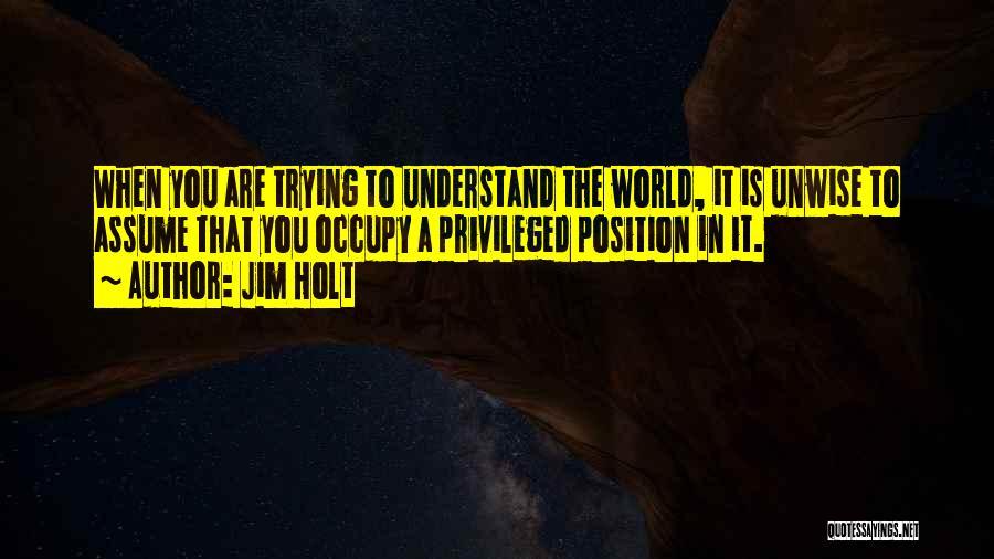 Jim Holt Quotes 436843
