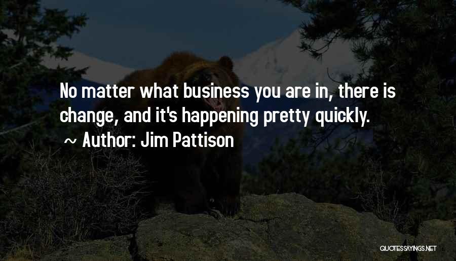 Jim Pattison Quotes 929464