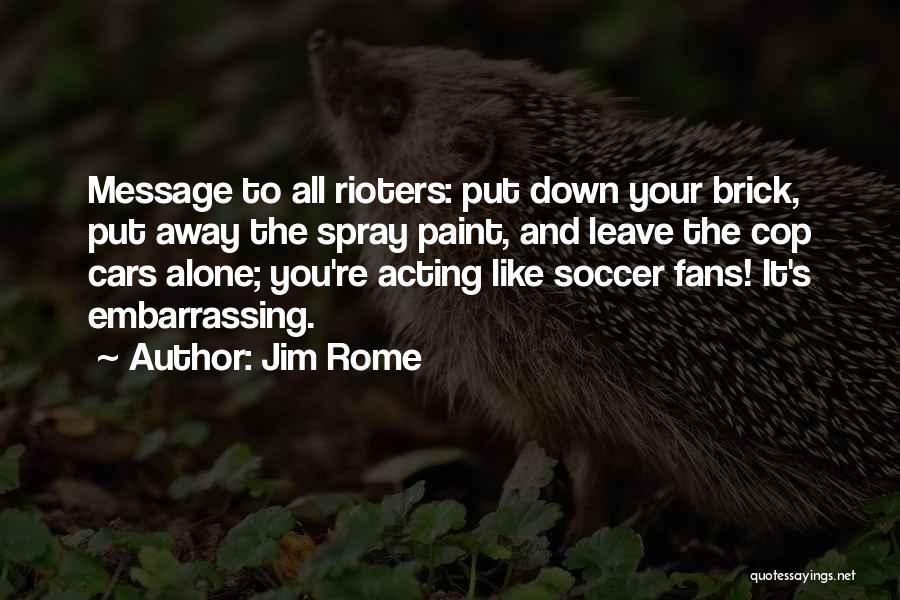 Jim Rome Quotes 463568