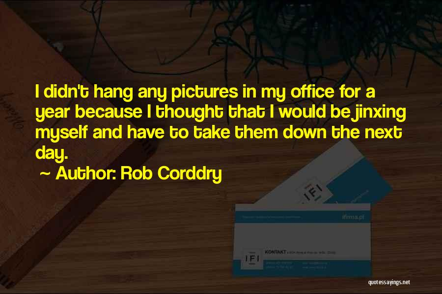Jinxing Yourself Quotes By Rob Corddry
