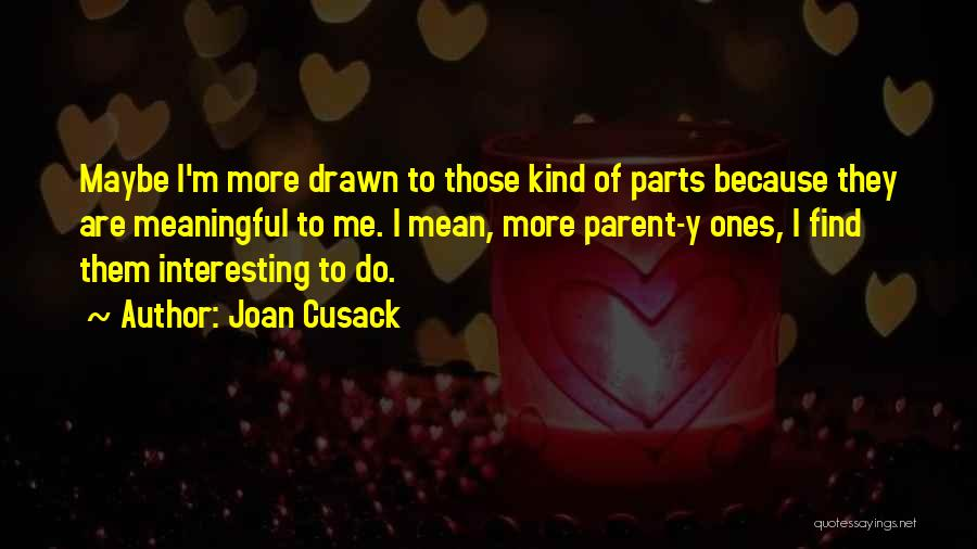 Joan Cusack Quotes 993223