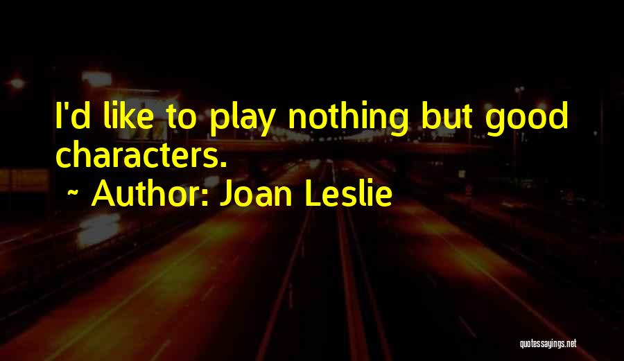 Joan Leslie Quotes 2161695