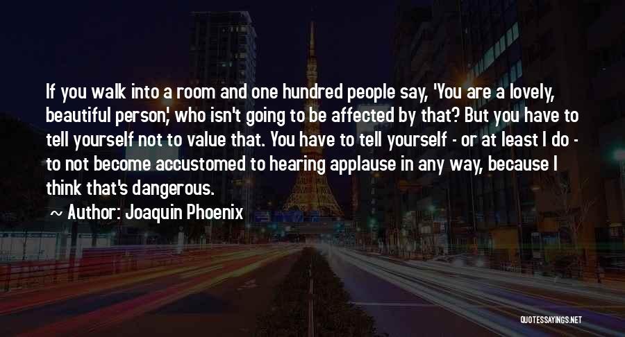 Joaquin Phoenix Quotes 1760141