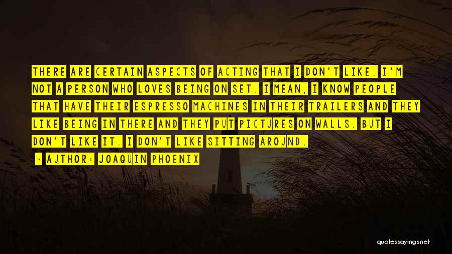 Joaquin Phoenix Quotes 1775170