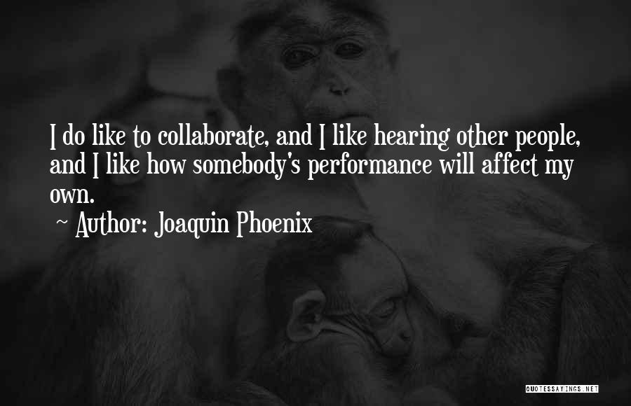 Joaquin Phoenix Quotes 1909609