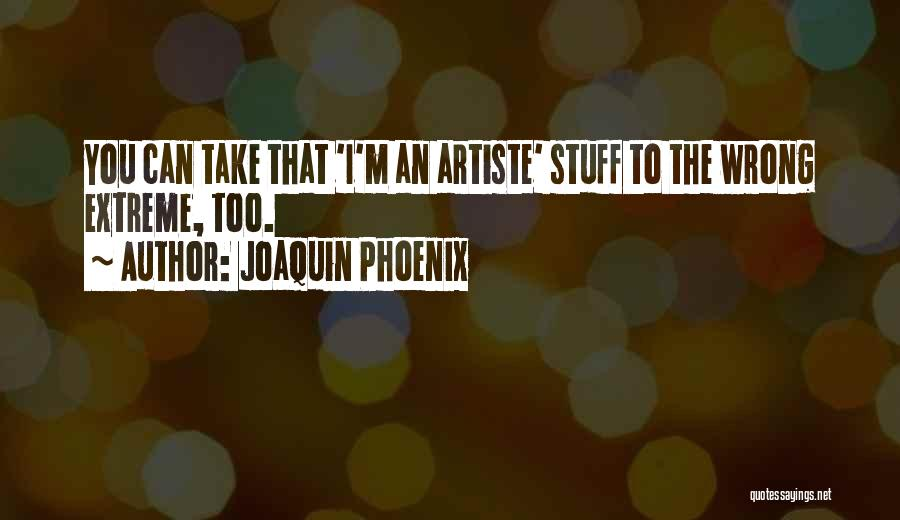 Joaquin Phoenix Quotes 2118443