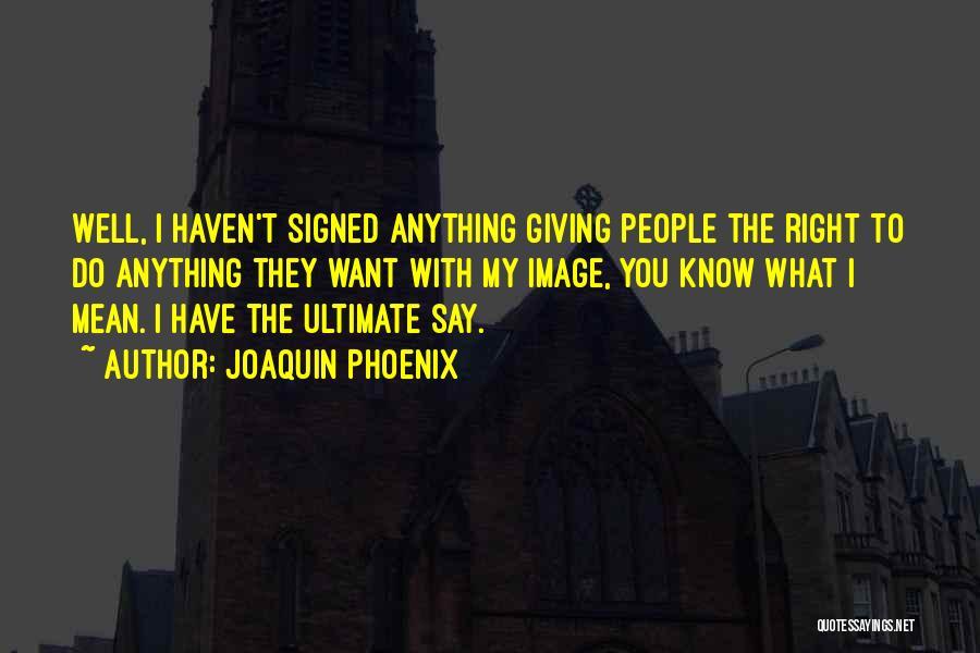 Joaquin Phoenix Quotes 404376