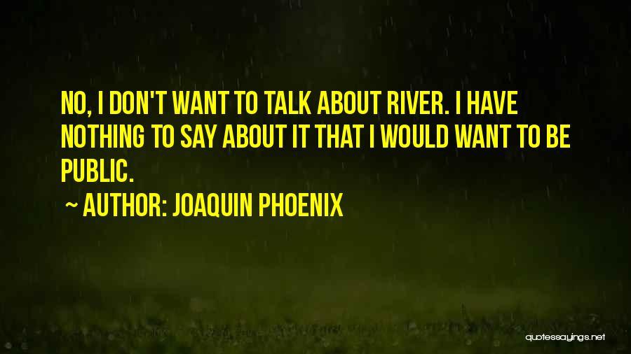 Joaquin Phoenix Quotes 579616