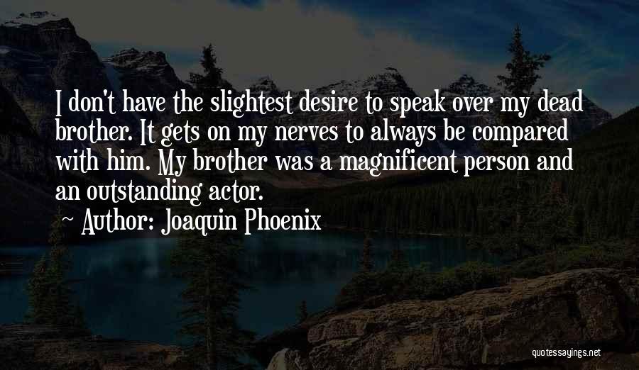 Joaquin Phoenix Quotes 794941