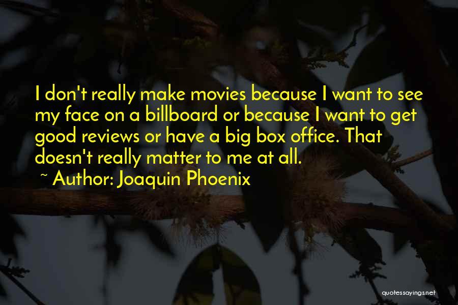 Joaquin Phoenix Quotes 868606