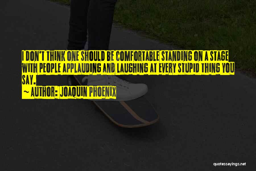 Joaquin Phoenix Quotes 884016