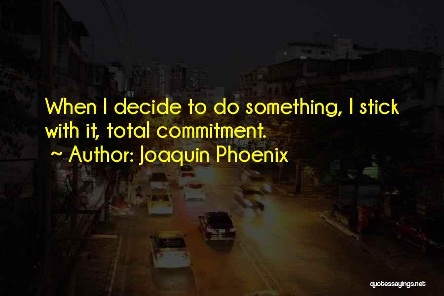 Joaquin Phoenix Quotes 909598