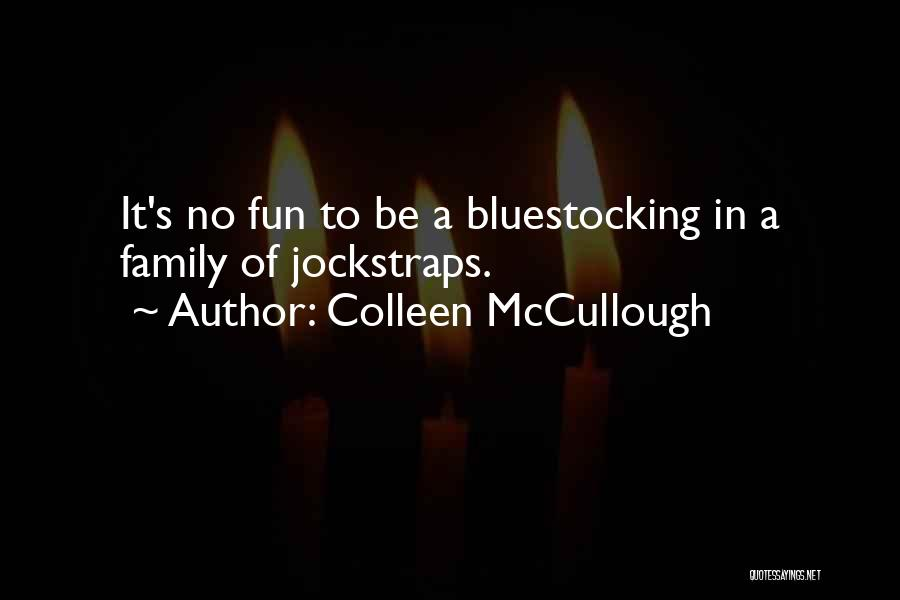 Jockstraps Quotes By Colleen McCullough
