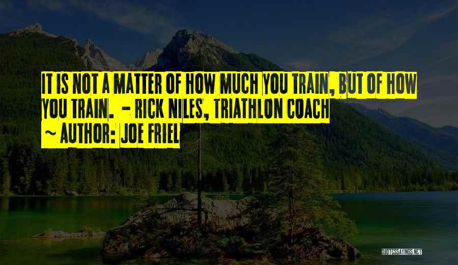 Joe Friel Quotes 1979751