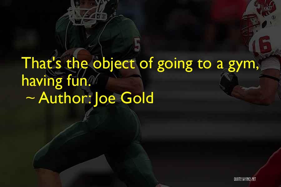 Joe Gold Quotes 1108057