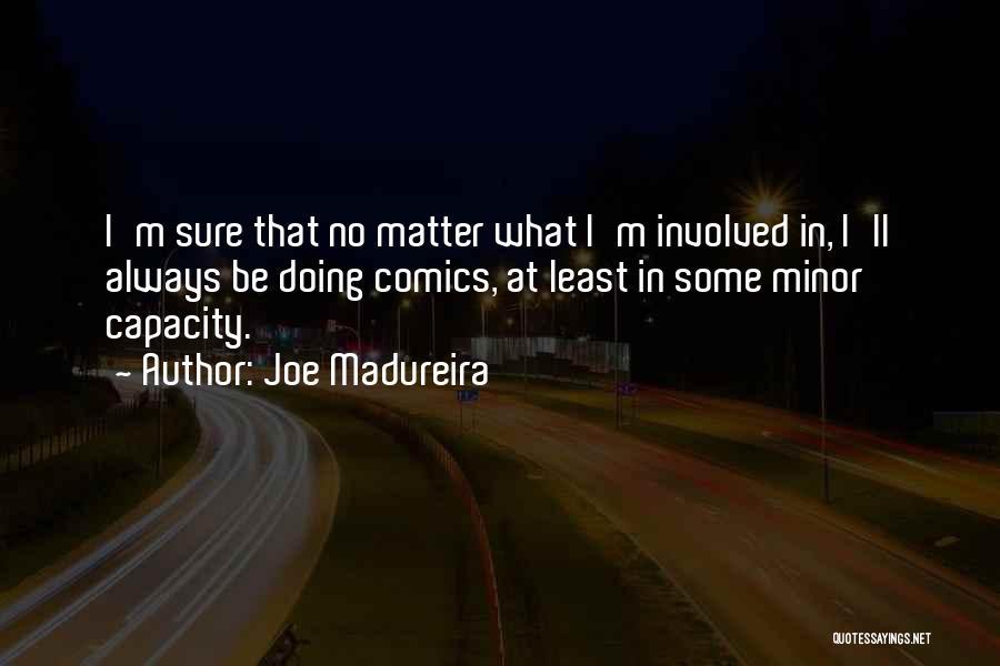 Joe Madureira Quotes 931010