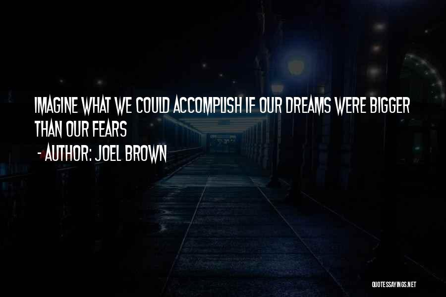 Joel Brown Quotes 723487