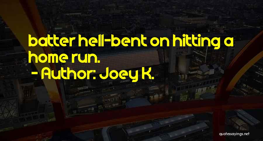 Joey K. Quotes 1872951