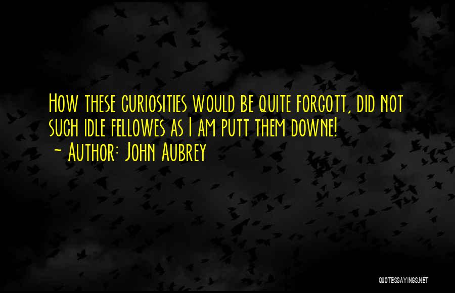 John Aubrey Quotes 933658