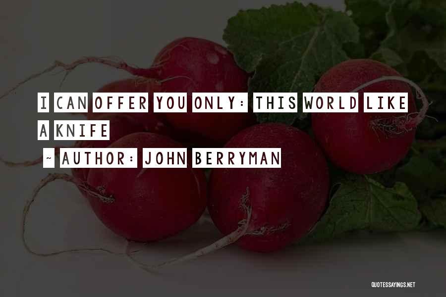 John Berryman Quotes 1049435
