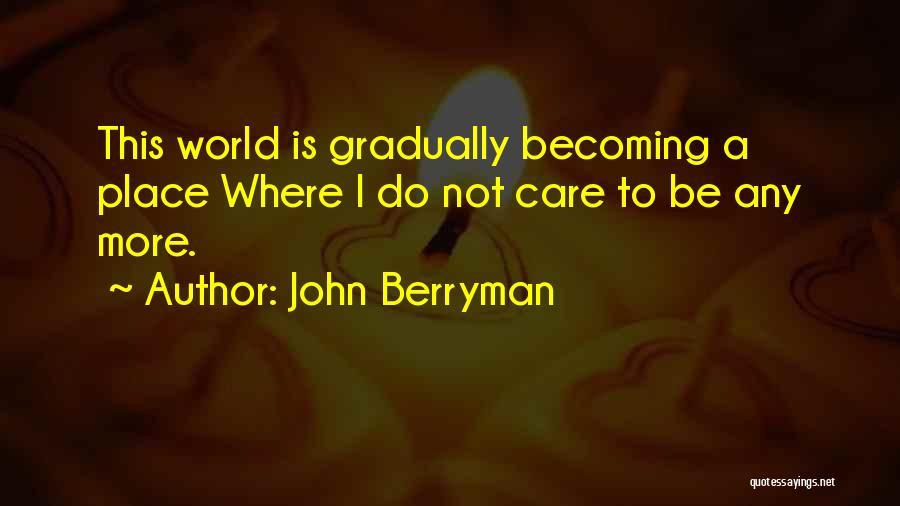John Berryman Quotes 1060222