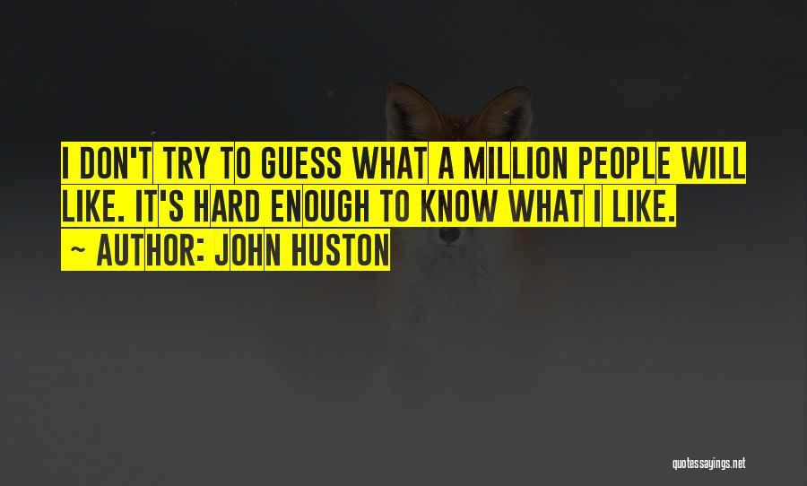 John Huston Quotes 1037766