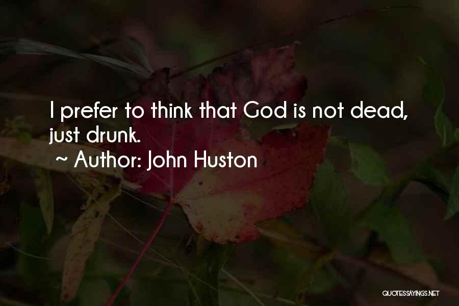 John Huston Quotes 1939781