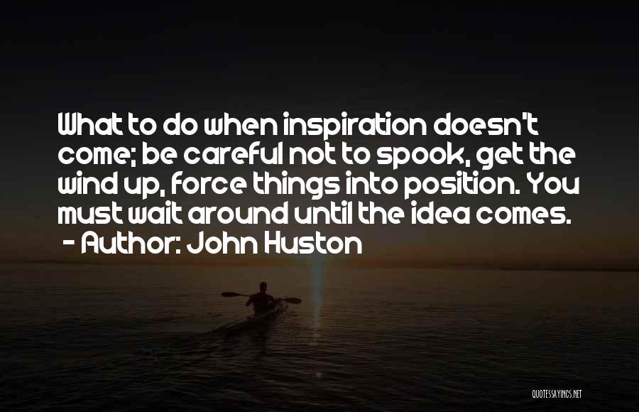 John Huston Quotes 501427