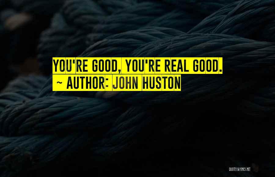 John Huston Quotes 695382